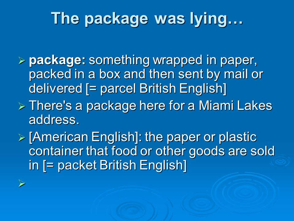The package was lying… package: something wrapped in paper, packed in a box and then sent by mail or delivered [= parcel British English]